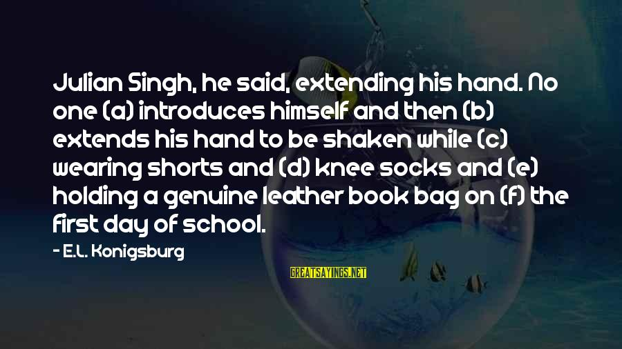 C.e. D'oh Sayings By E.L. Konigsburg: Julian Singh, he said, extending his hand. No one (a) introduces himself and then (b)