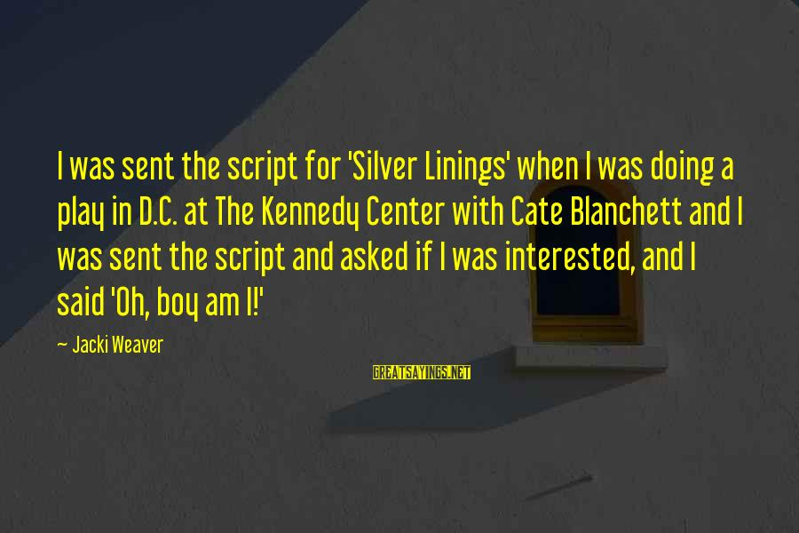 C.e. D'oh Sayings By Jacki Weaver: I was sent the script for 'Silver Linings' when I was doing a play in