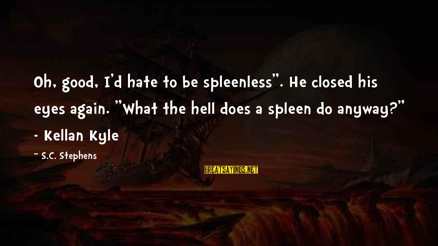 """C.e. D'oh Sayings By S.C. Stephens: Oh, good, I'd hate to be spleenless"""". He closed his eyes again. """"What the hell"""
