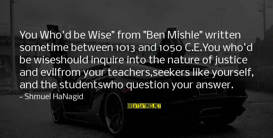 """C.e. D'oh Sayings By Shmuel HaNagid: You Who'd be Wise"""" from """"Ben Mishle"""" written sometime between 1013 and 1050 C.E.You who'd"""