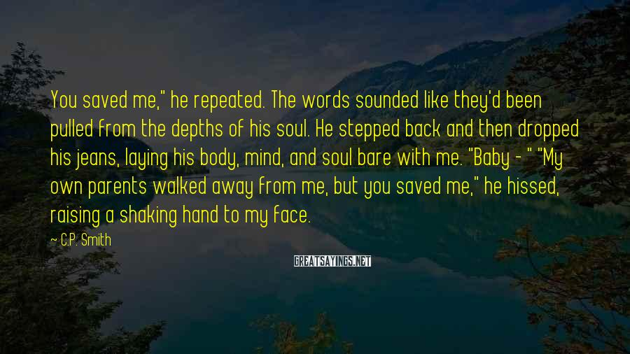 """C.P. Smith Sayings: You saved me,"""" he repeated. The words sounded like they'd been pulled from the depths"""