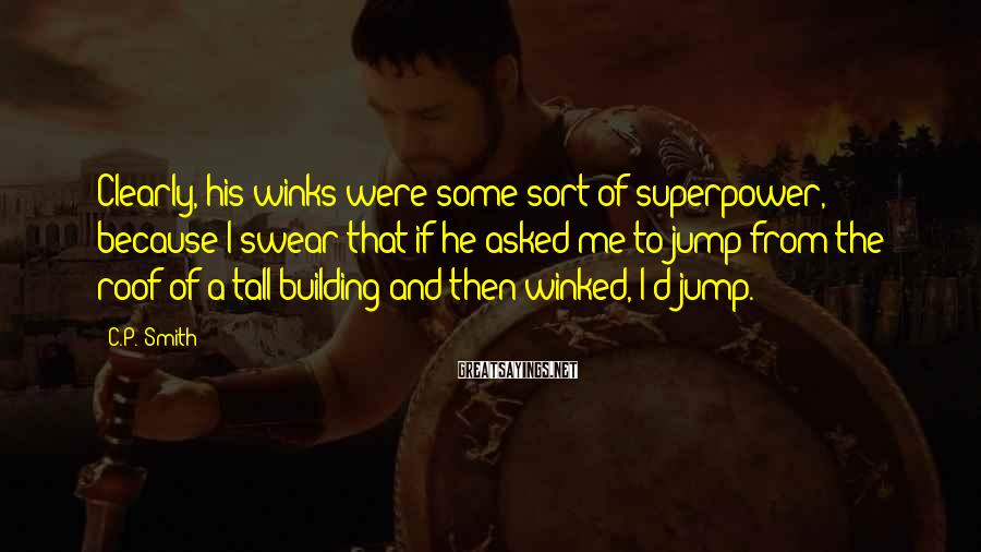 C.P. Smith Sayings: Clearly, his winks were some sort of superpower, because I swear that if he asked