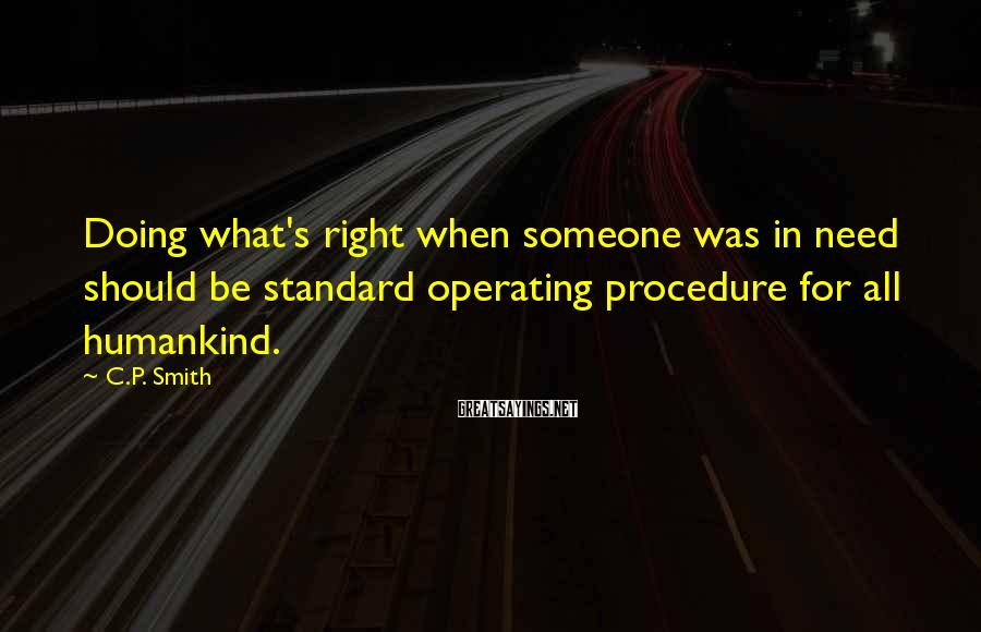 C.P. Smith Sayings: Doing what's right when someone was in need should be standard operating procedure for all
