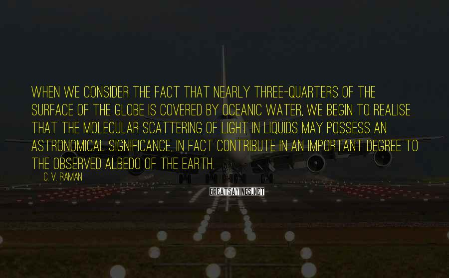 C. V. Raman Sayings: When we consider the fact that nearly three-quarters of the surface of the globe is