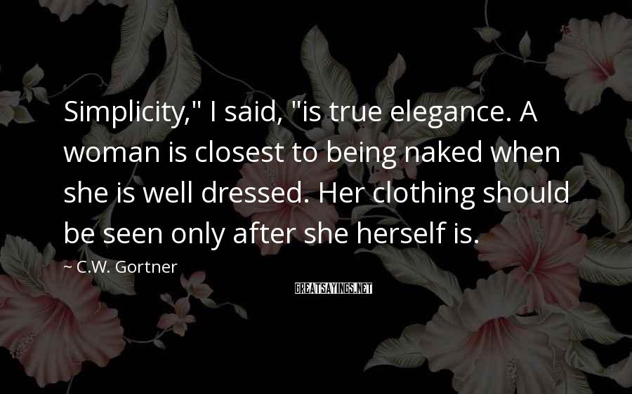 "C.W. Gortner Sayings: Simplicity,"" I said, ""is true elegance. A woman is closest to being naked when she"