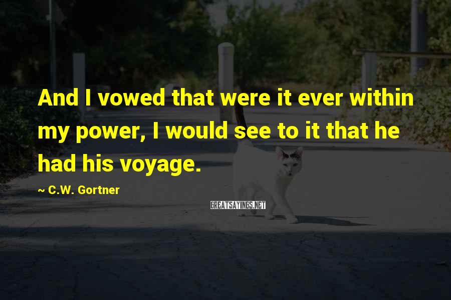 C.W. Gortner Sayings: And I vowed that were it ever within my power, I would see to it
