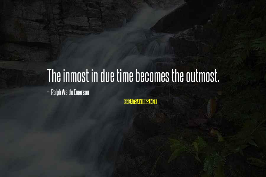 C9 Hai Sayings By Ralph Waldo Emerson: The inmost in due time becomes the outmost.