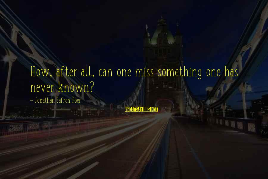 Cabrini Sayings By Jonathan Safran Foer: How, after all, can one miss something one has never known?