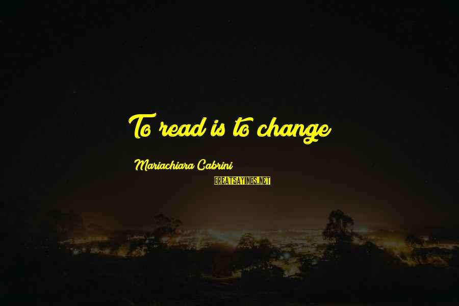 Cabrini Sayings By Mariachiara Cabrini: To read is to change