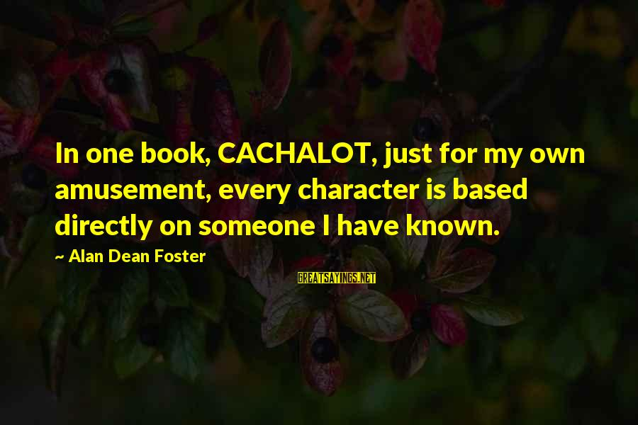 Cachalot Sayings By Alan Dean Foster: In one book, CACHALOT, just for my own amusement, every character is based directly on