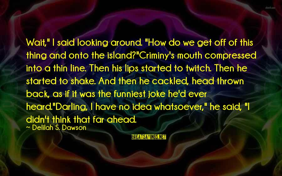 """Cackled Sayings By Delilah S. Dawson: Wait,"""" I said looking around. """"How do we get off of this thing and onto"""