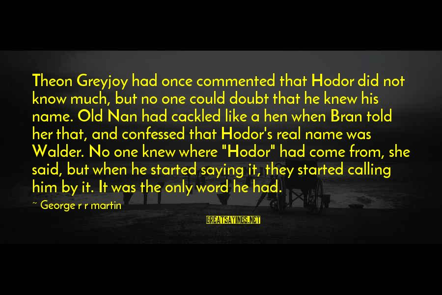 Cackled Sayings By George R R Martin: Theon Greyjoy had once commented that Hodor did not know much, but no one could