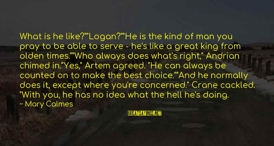 """Cackled Sayings By Mary Calmes: What is he like?""""""""Logan?""""""""He is the kind of man you pray to be able to"""