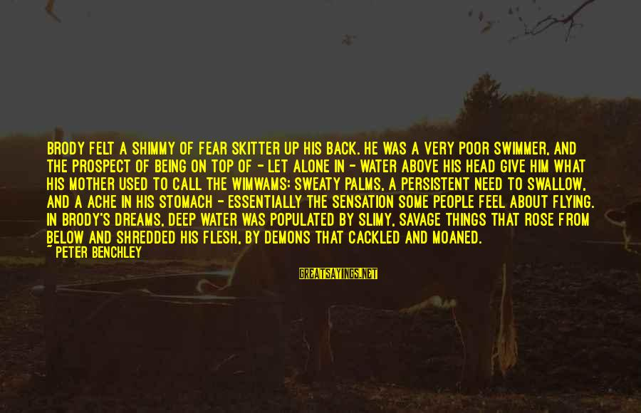 Cackled Sayings By Peter Benchley: Brody felt a shimmy of fear skitter up his back. He was a very poor