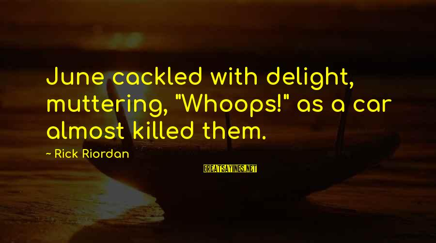 """Cackled Sayings By Rick Riordan: June cackled with delight, muttering, """"Whoops!"""" as a car almost killed them."""