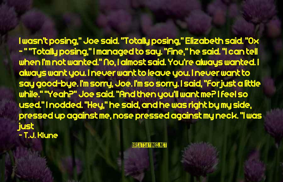 "Cackled Sayings By T.J. Klune: I wasn't posing,"" Joe said. ""Totally posing,"" Elizabeth said. ""Ox - "" ""Totally posing,"" I"