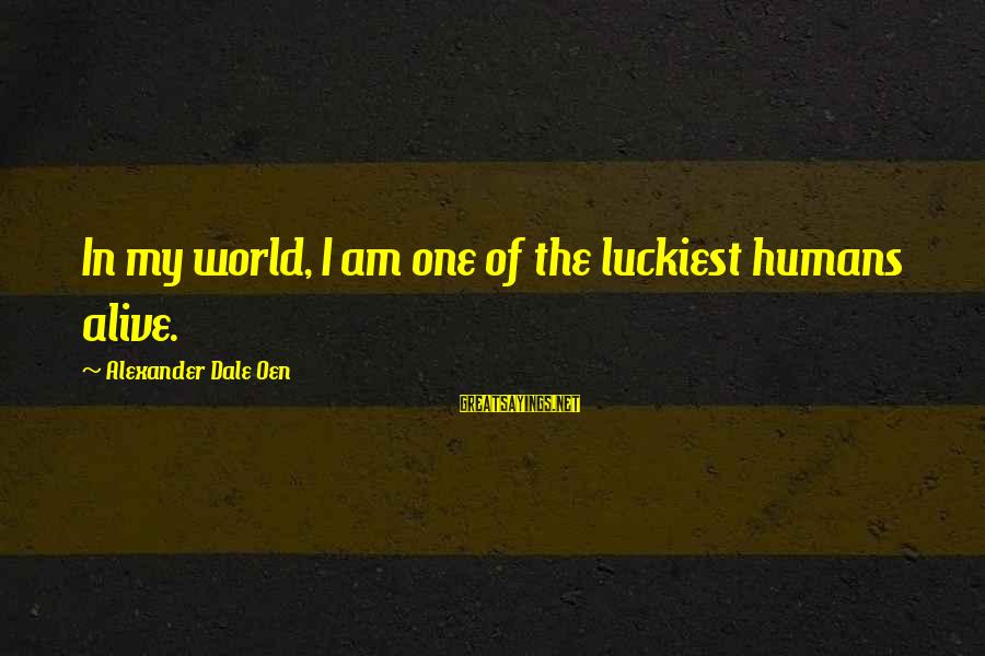 Cadenzas Sayings By Alexander Dale Oen: In my world, I am one of the luckiest humans alive.