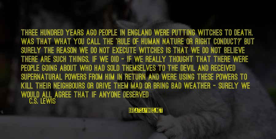 Cadenzas Sayings By C.S. Lewis: Three hundred years ago people in England were putting witches to death. Was that what