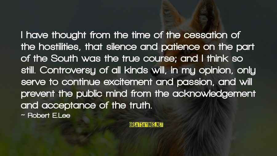 Cadenzas Sayings By Robert E.Lee: I have thought from the time of the cessation of the hostilities, that silence and