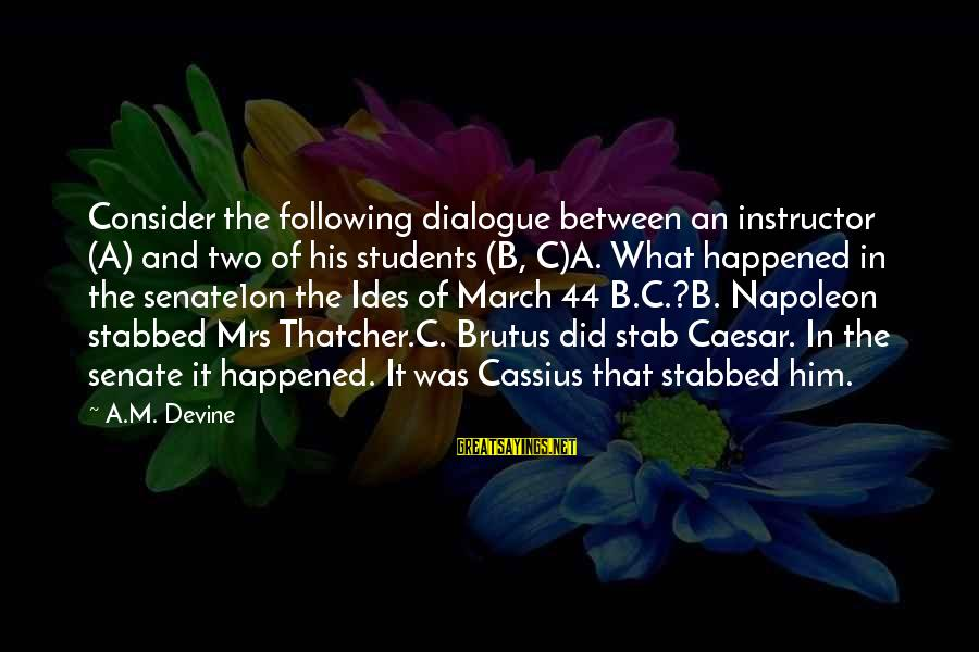 Caesar And Brutus Sayings By A.M. Devine: Consider the following dialogue between an instructor (A) and two of his students (B, C)A.