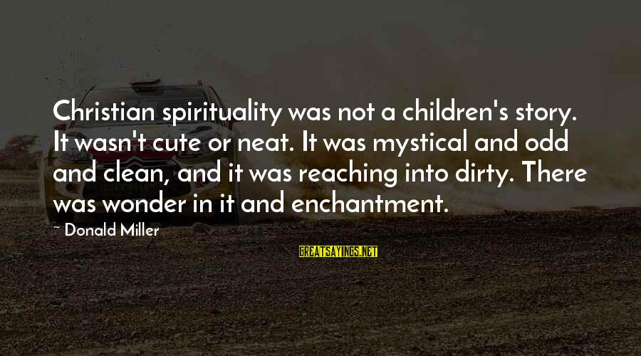 Caesar And Brutus Sayings By Donald Miller: Christian spirituality was not a children's story. It wasn't cute or neat. It was mystical