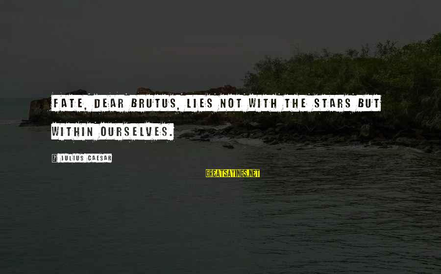 Caesar And Brutus Sayings By Julius Caesar: Fate, dear Brutus, lies not with the stars but within ourselves.