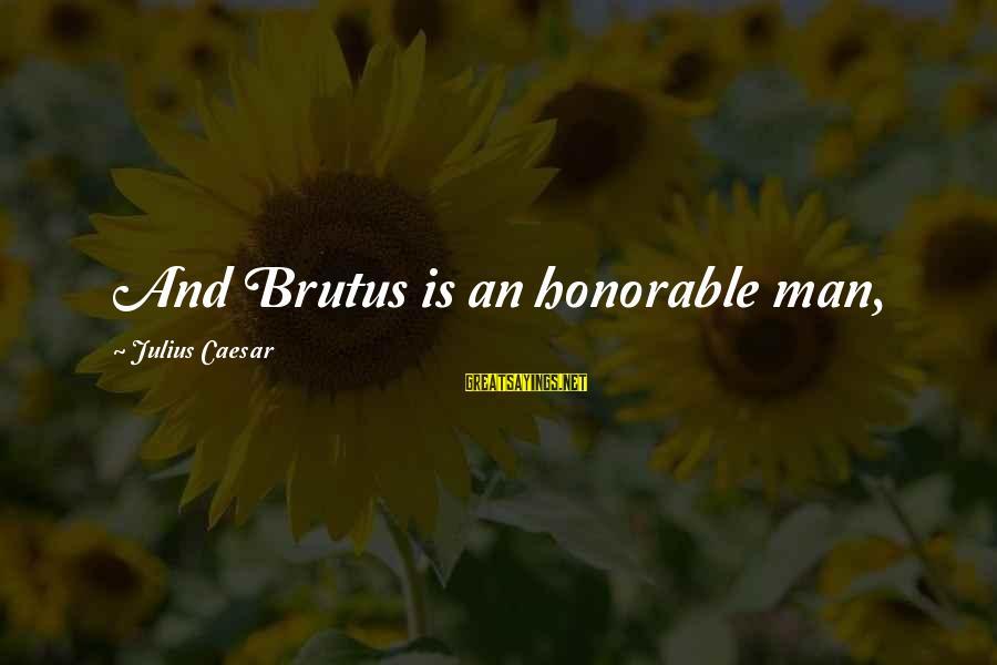 Caesar And Brutus Sayings By Julius Caesar: And Brutus is an honorable man,