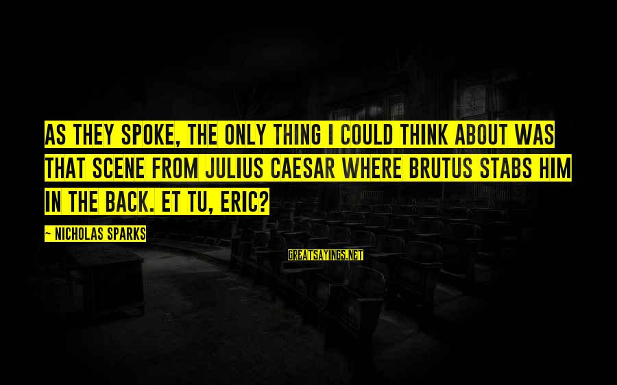 Caesar And Brutus Sayings By Nicholas Sparks: As they spoke, the only thing I could think about was that scene from Julius