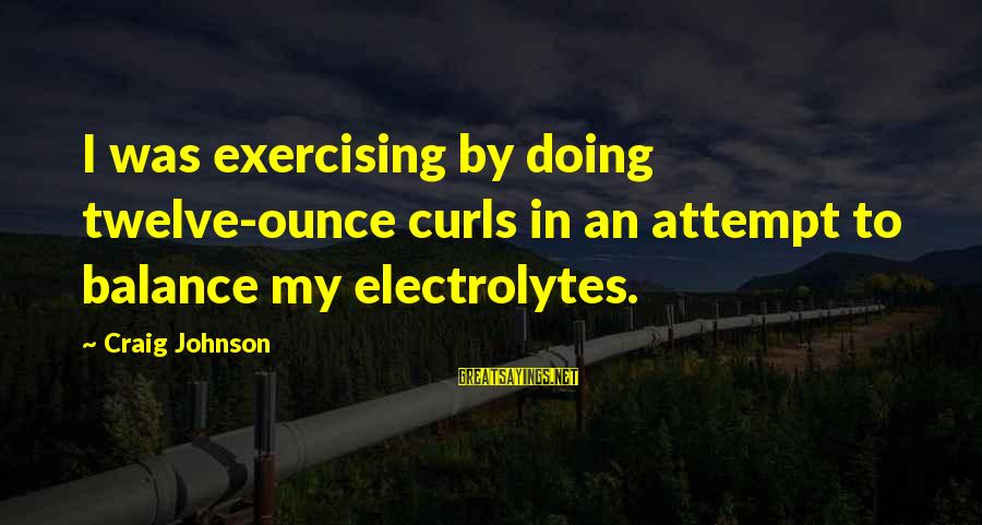 Calamitious Sayings By Craig Johnson: I was exercising by doing twelve-ounce curls in an attempt to balance my electrolytes.