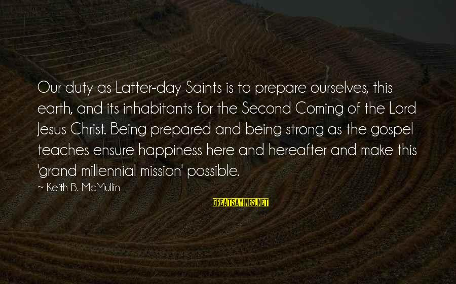 Calamitious Sayings By Keith B. McMullin: Our duty as Latter-day Saints is to prepare ourselves, this earth, and its inhabitants for