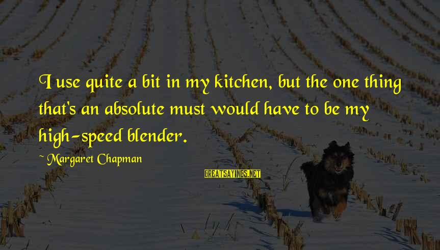 Calamitious Sayings By Margaret Chapman: I use quite a bit in my kitchen, but the one thing that's an absolute