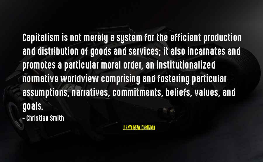 California Mission Sayings By Christian Smith: Capitalism is not merely a system for the efficient production and distribution of goods and