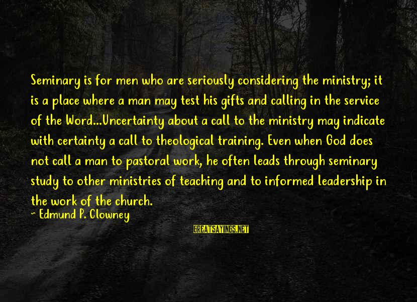 Call To Service Sayings By Edmund P. Clowney: Seminary is for men who are seriously considering the ministry; it is a place where