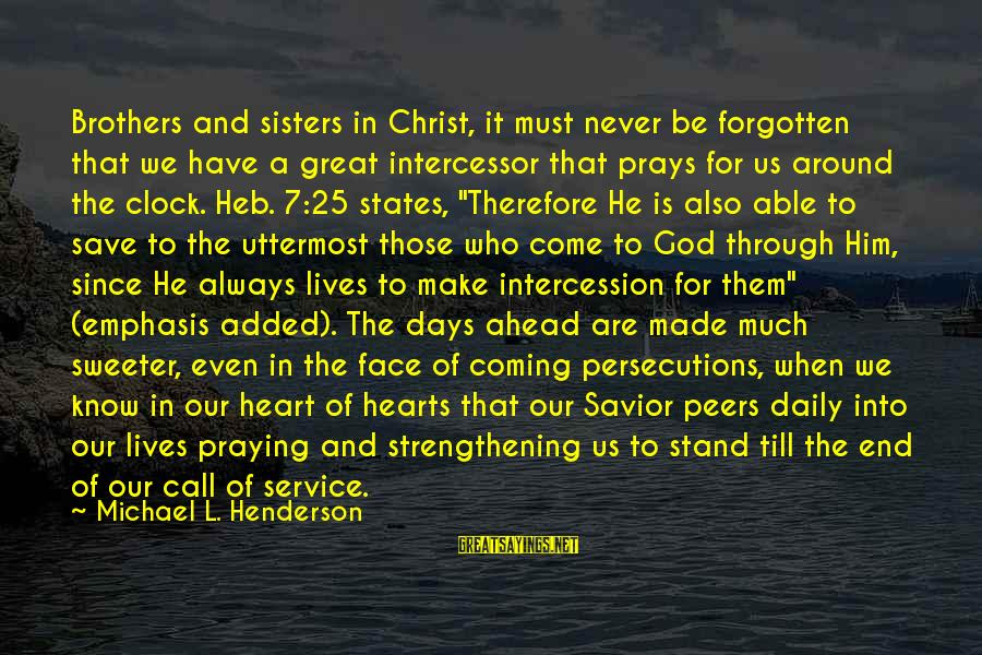 Call To Service Sayings By Michael L. Henderson: Brothers and sisters in Christ, it must never be forgotten that we have a great
