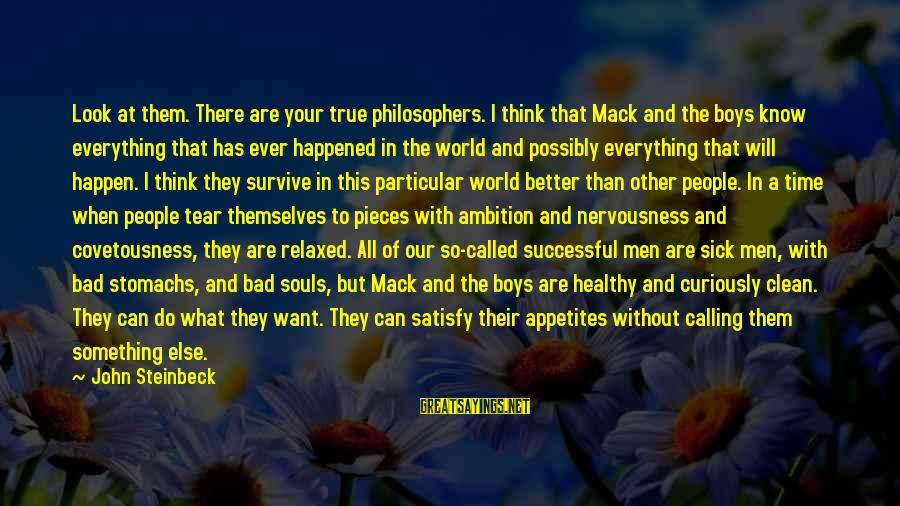 Calling In Sick Sayings By John Steinbeck: Look at them. There are your true philosophers. I think that Mack and the boys