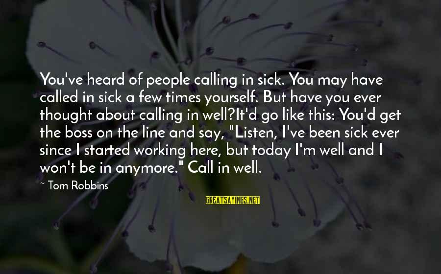 Calling In Sick Sayings By Tom Robbins: You've heard of people calling in sick. You may have called in sick a few