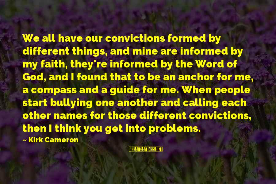 Calling People Names Sayings By Kirk Cameron: We all have our convictions formed by different things, and mine are informed by my