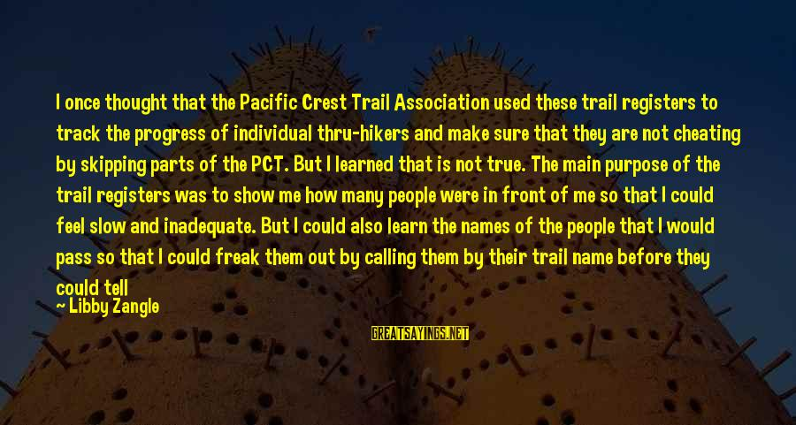 Calling People Names Sayings By Libby Zangle: I once thought that the Pacific Crest Trail Association used these trail registers to track