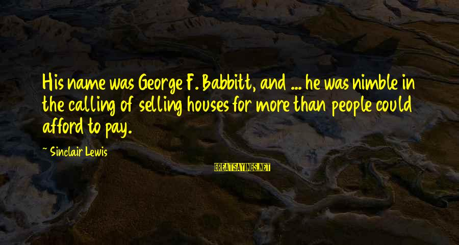 Calling People Names Sayings By Sinclair Lewis: His name was George F. Babbitt, and ... he was nimble in the calling of
