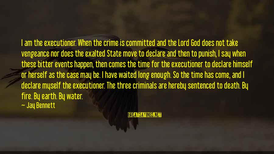 Calvary Road Sayings By Jay Bennett: I am the executioner. When the crime is committed and the Lord God does not