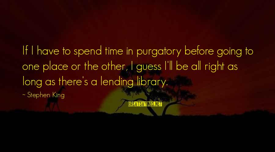 Calvary Road Sayings By Stephen King: If I have to spend time in purgatory before going to one place or the