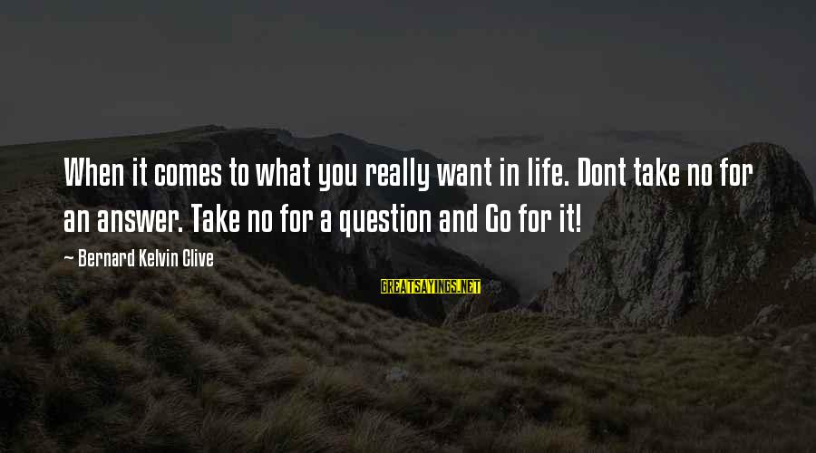 Calvin Mackie Sayings By Bernard Kelvin Clive: When it comes to what you really want in life. Dont take no for an