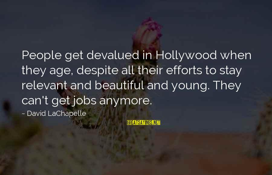 Calvin Mackie Sayings By David LaChapelle: People get devalued in Hollywood when they age, despite all their efforts to stay relevant
