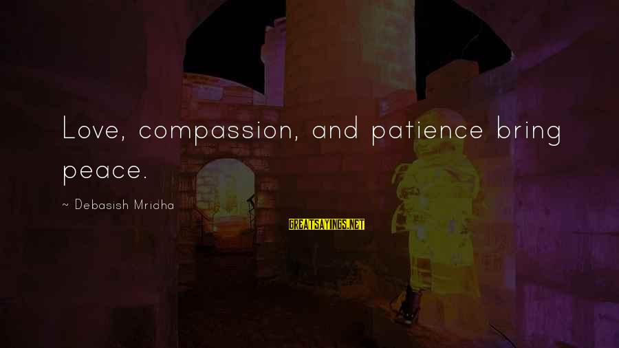 Calvin Mackie Sayings By Debasish Mridha: Love, compassion, and patience bring peace.