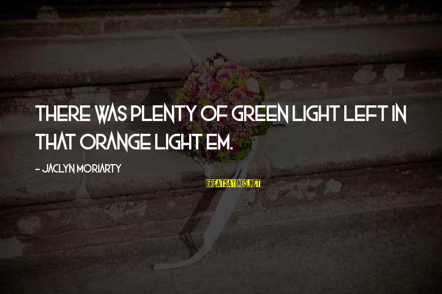 Calvin Mackie Sayings By Jaclyn Moriarty: There was plenty of green light left in that orange light Em.