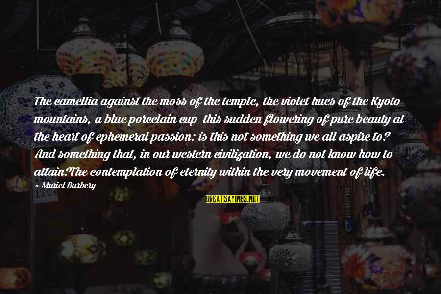 Camellia Sayings By Muriel Barbery: The camellia against the moss of the temple, the violet hues of the Kyoto mountains,