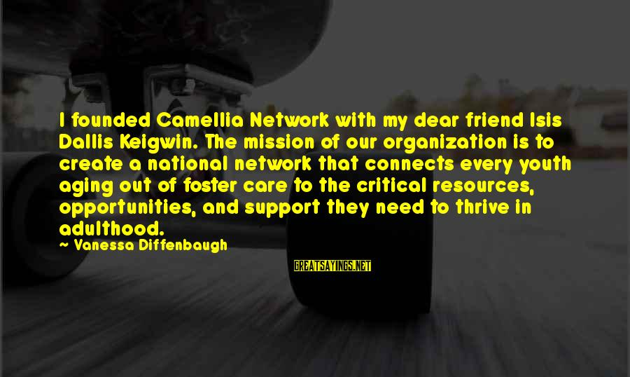 Camellia Sayings By Vanessa Diffenbaugh: I founded Camellia Network with my dear friend Isis Dallis Keigwin. The mission of our