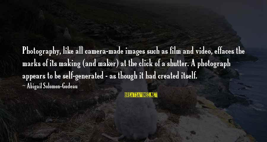 Camera And Photography Sayings By Abigail Solomon-Godeau: Photography, like all camera-made images such as film and video, effaces the marks of its