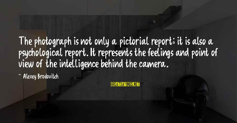 Camera And Photography Sayings By Alexey Brodovitch: The photograph is not only a pictorial report; it is also a psychological report. It