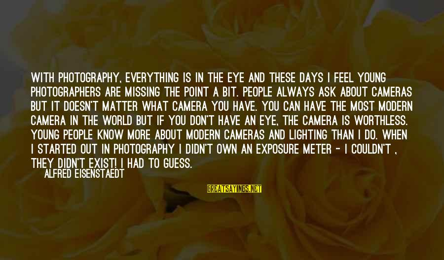 Camera And Photography Sayings By Alfred Eisenstaedt: With photography, everything is in the eye and these days I feel young photographers are